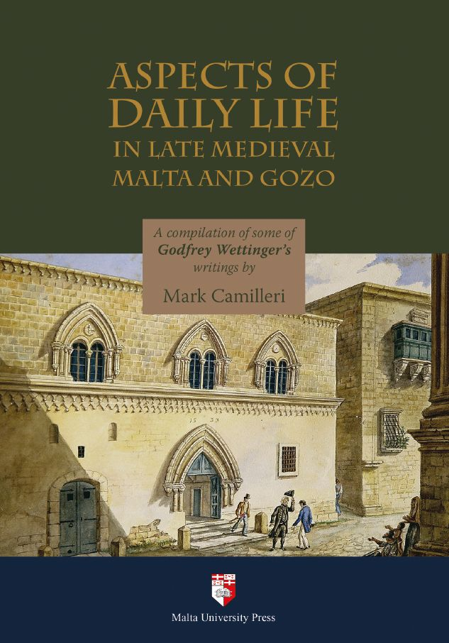 Aspects Of Daily Life In Late Medieval Malta and Gozo A compilation of some of Godfrey Wettinger's writings